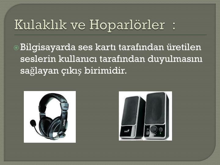 Kulaklık ve Hoparlörler  :