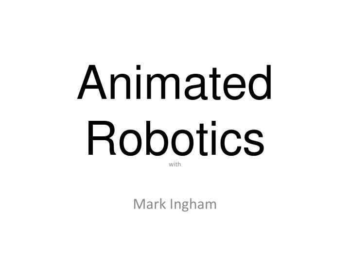 Animated Robotics