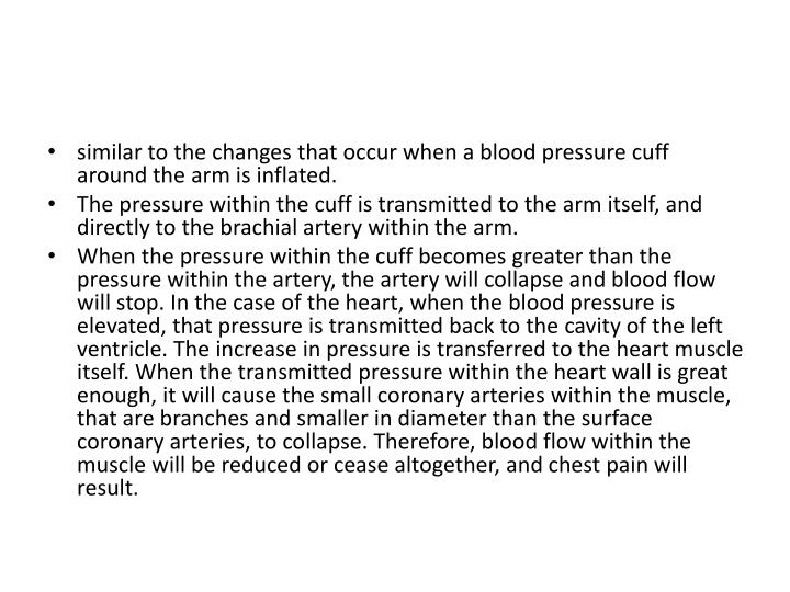 Similar to the changes that occur when a blood pressure cuff around the arm is inflated.