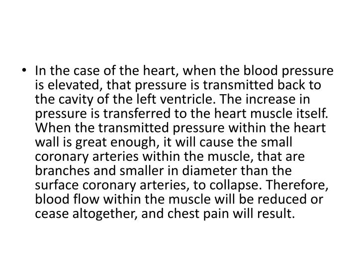 In the case of the heart, when the blood pressure is elevated, that pressure is transmitted back to ...