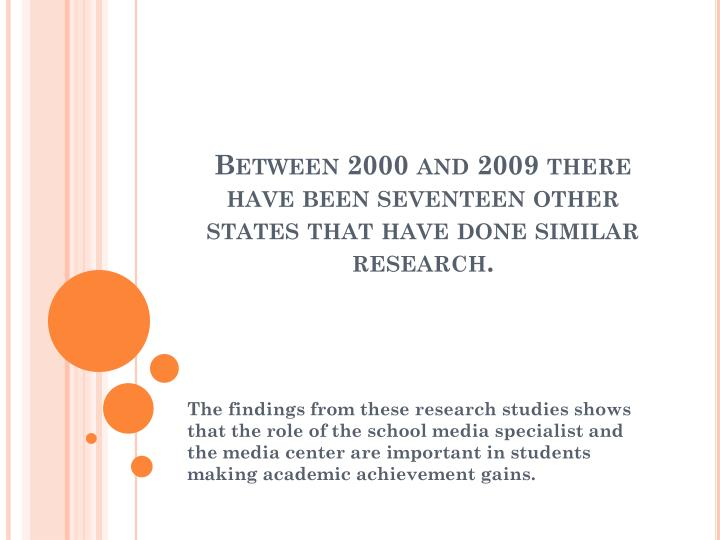 Between 2000 and 2009 there have been seventeen other states that have done similar research.