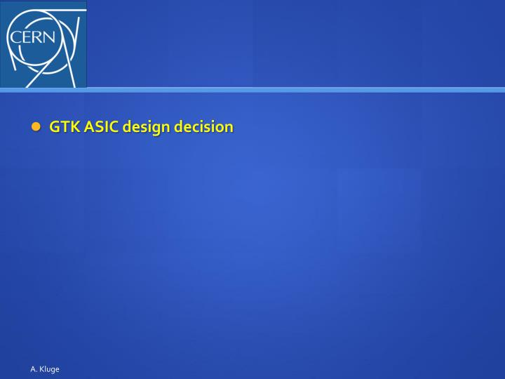 GTK ASIC design decision