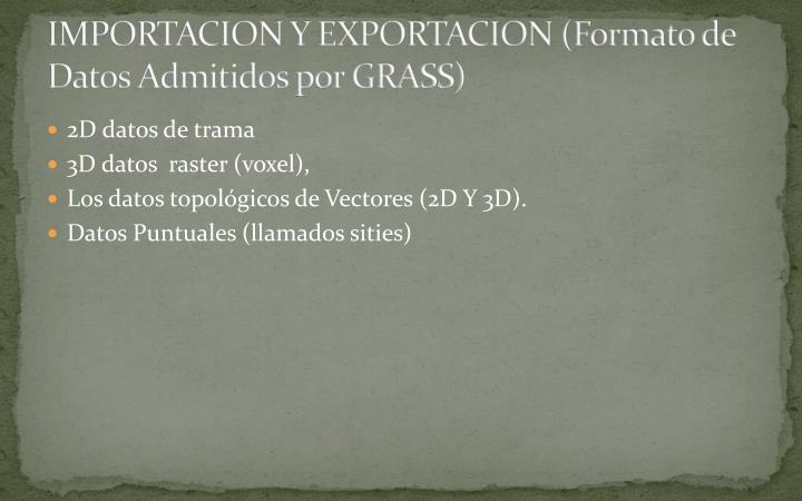 IMPORTACION Y EXPORTACION (Formato de Datos Admitidos por GRASS)