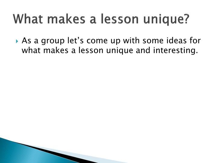 What makes a lesson unique?