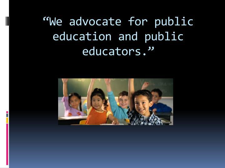 """We advocate for public education and public educators."""