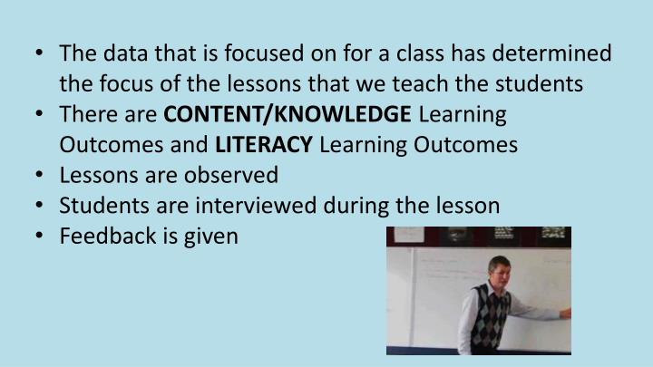 The data that is focused on for a class has determined the focus of the lessons that we teach the students
