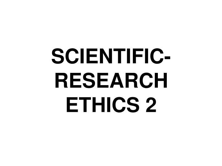 SCIENTIFIC-RESEARCH ETHICS 2
