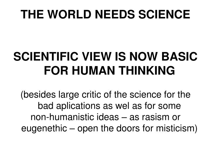 THE WORLD NEEDS SCIENCE
