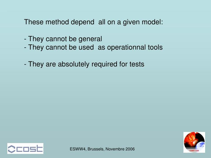 These method depend  all on a given model: