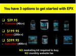 you have 3 options to get started with epx
