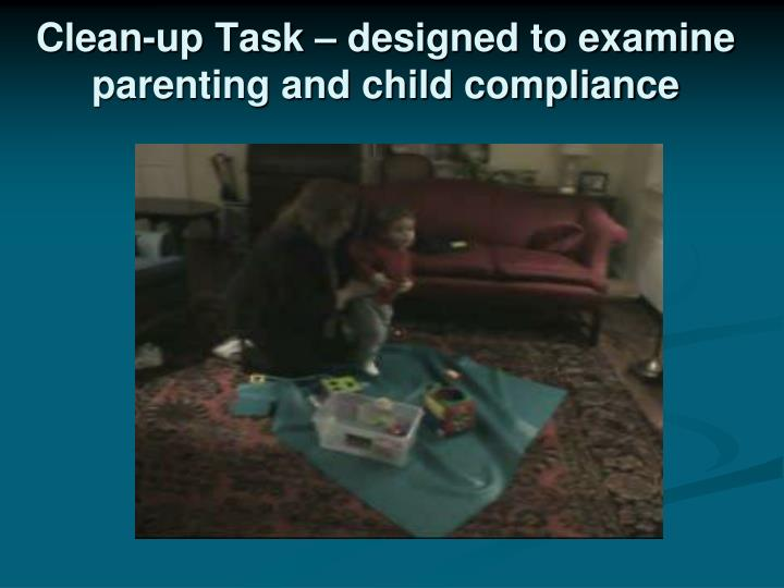 Clean-up Task – designed to examine parenting and child compliance