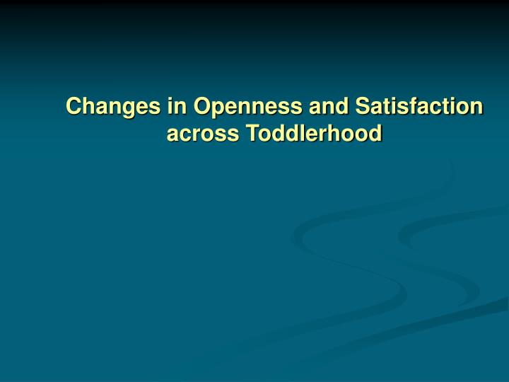 Changes in Openness and Satisfaction