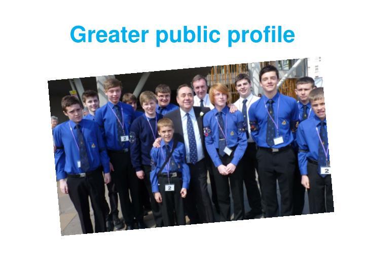 Greater public profile