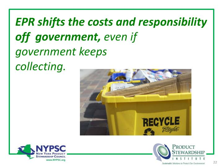 EPR shifts the costs and responsibility off  government,