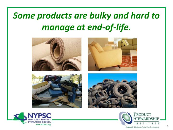 Some products are bulky and hard to manage at end-of-life.