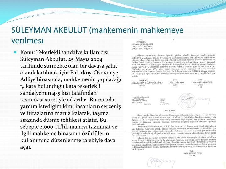 SLEYMAN AKBULUT (mahkemenin mahkemeye verilmesi