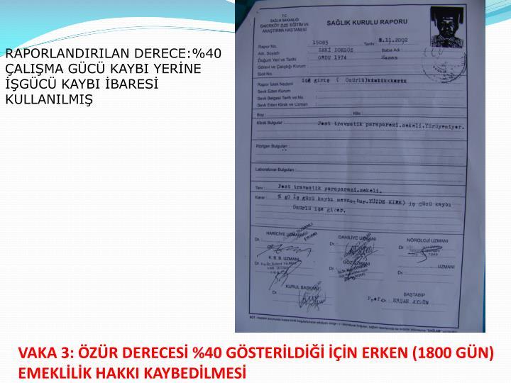 VAKA 3: ZR DERECES %40 GSTERLD N ERKEN (1800 GN) EMEKLLK HAKKI KAYBEDLMES