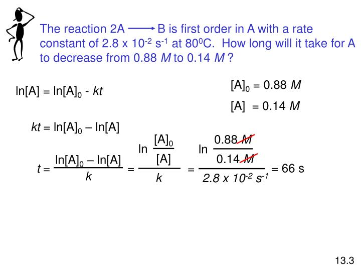 The reaction 2A          B is first order in A with a rate constant of 2.8 x 10