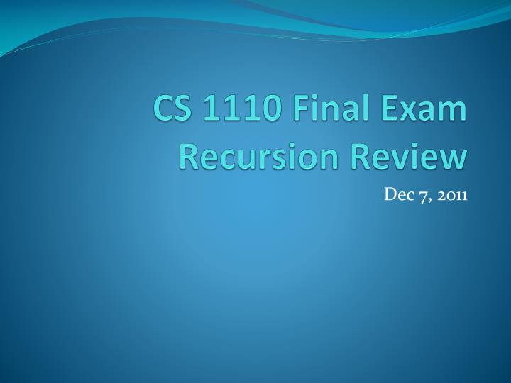 CS 1110 Final Exam Recursion Review