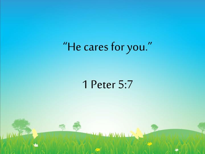 """""""He cares for you."""""""