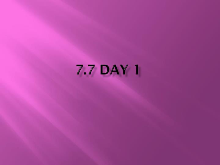 7.7 Day 1