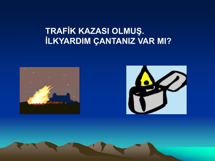 TRAFİK KAZASI OLMUŞ.