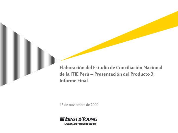 Elaboración del Estudio de Conciliación Nacional de la ITIE Perú – Presentación del Producto 3: Informe Final