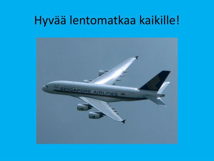 Hyvää lentomatkaa kaikille!