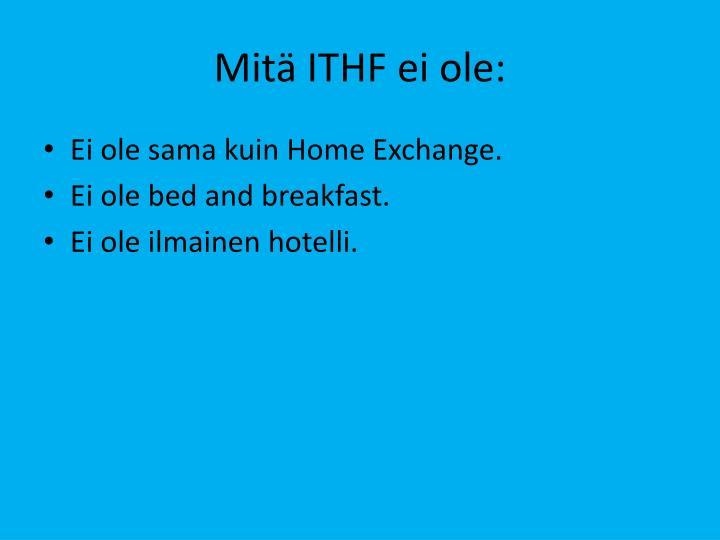 Mitä ITHF ei ole: