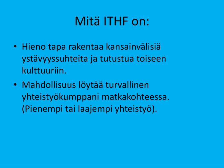 Mitä ITHF on: