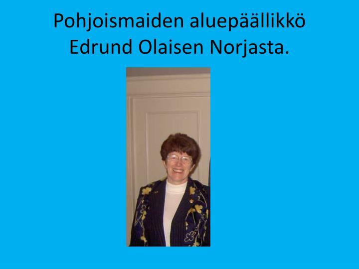 Pohjoismaiden aluepäällikkö Edrund Olaisen Norjasta.