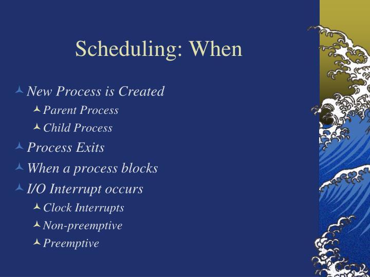 Scheduling: When