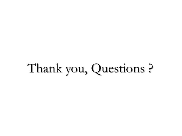 Thank you, Questions ?