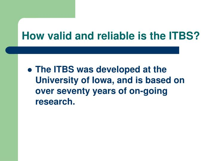 How valid and reliable is the ITBS?