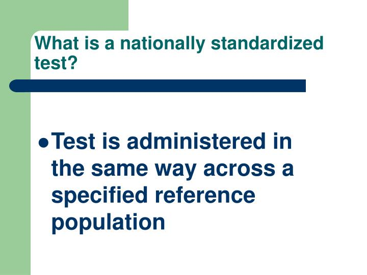What is a nationally standardized test?
