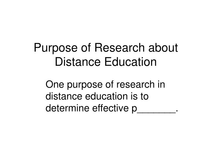 Purpose of Research about Distance Education