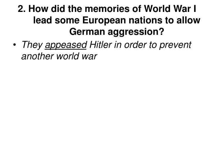 2. How did the memories of World War I lead some European nations to allow German aggression?
