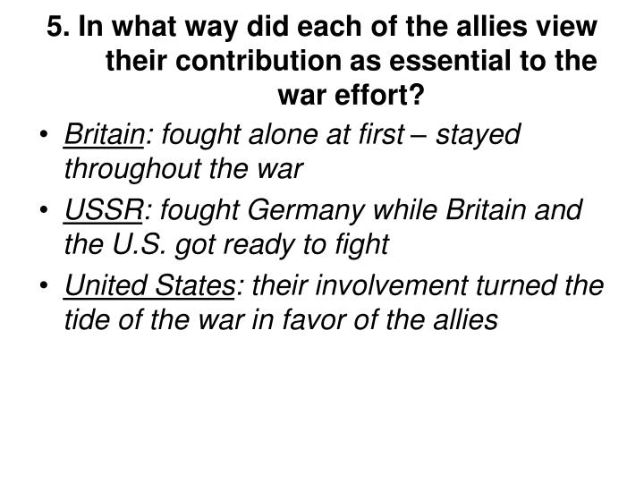 5. In what way did each of the allies view their contribution as essential to the war effort?