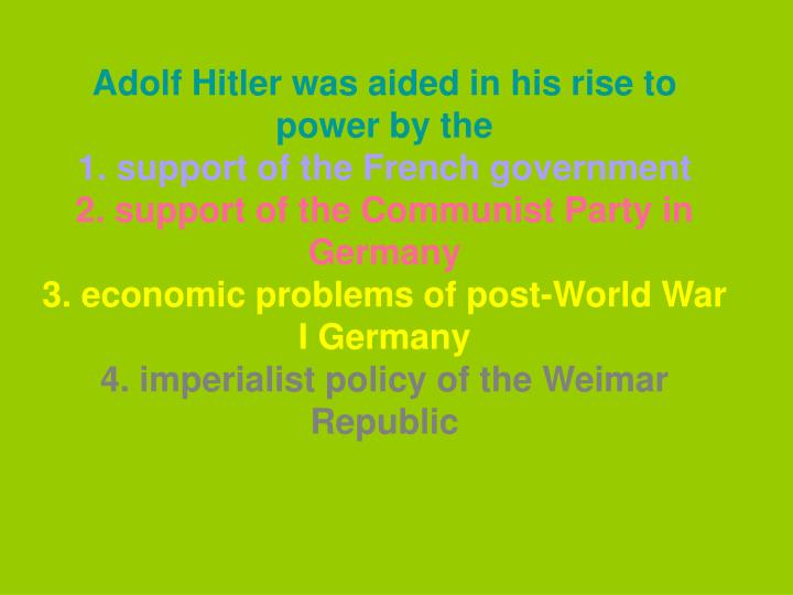 Adolf Hitler was aided in his rise to power by the