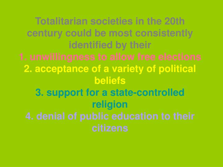 Totalitarian societies in the 20th century could be most consistently identified by their