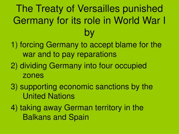 The Treaty of Versailles punished Germany for its role in World War I by