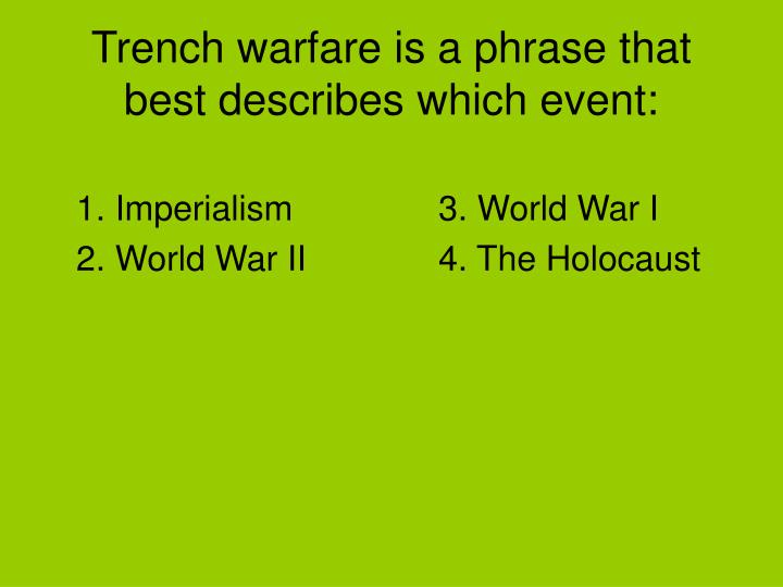 Trench warfare is a phrase that best describes which event: