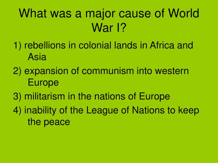 What was a major cause of World War I?