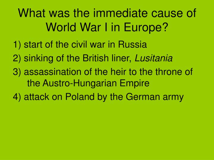 What was the immediate cause of World War I in Europe?