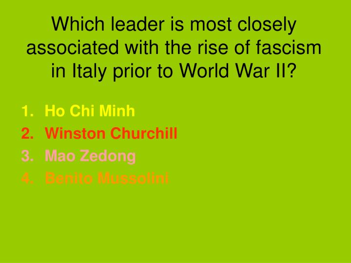 Which leader is most closely associated with the rise of fascism in Italy prior to World War II?