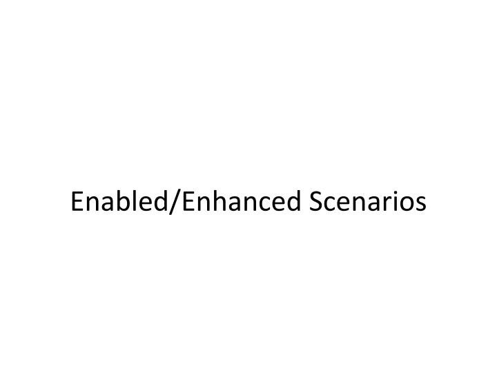 Enabled/Enhanced Scenarios