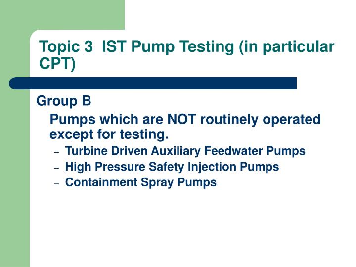 Topic 3  IST Pump Testing (in particular CPT)