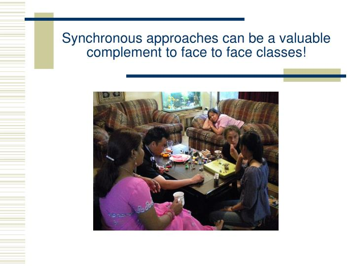Synchronous approaches can be a valuable complement to face to face classes!