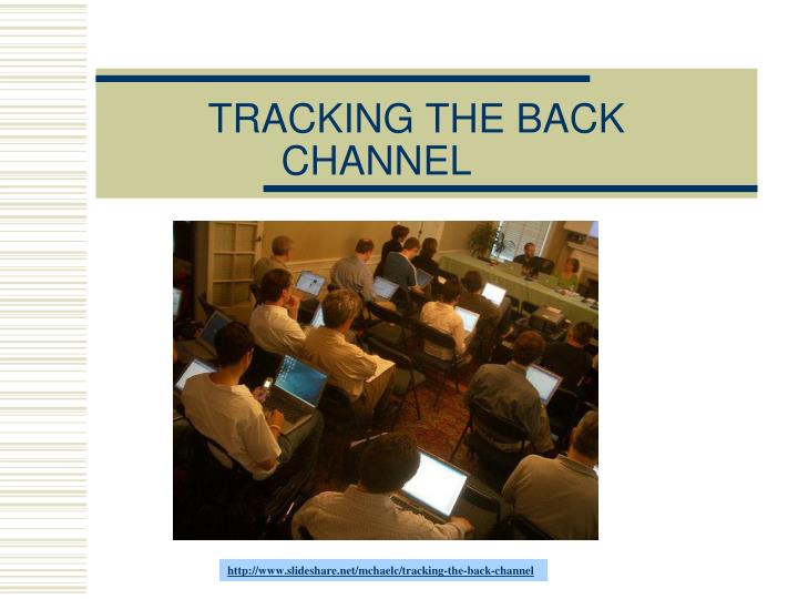 TRACKING THE BACK CHANNEL