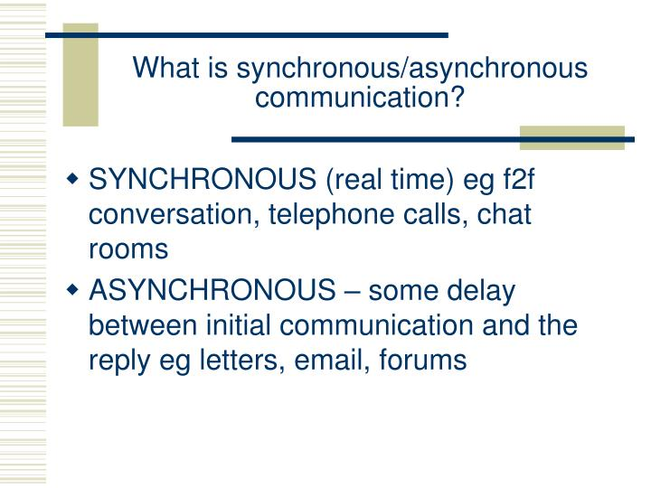 What is synchronous/asynchronous communication?